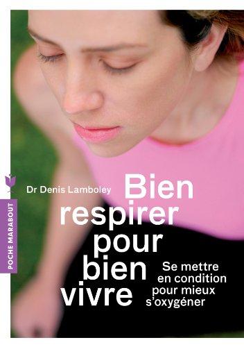 Bien respirer pour bien vivre: Se mettre en condition pour mieux s'oxygner