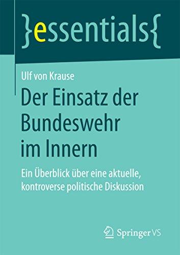 Der Einsatz der Bundeswehr im Innern: Ein Überblick über eine aktuelle, kontroverse politische Diskussion (essentials)
