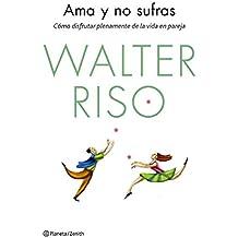 Ama Y No Sufras (Biblioteca Walter Riso) de Walter Riso (7 abr 2015) Tapa blanda