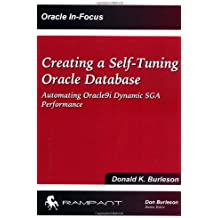 Creating a Self Tuning Oracle Database: Automating Oracle9i Dynamic SGA Performance (Oracle In-Focus)