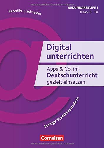 Digital unterrichten: Apps & Co. im Deutschunterricht gezielt einsetzen - Klasse 5-10 (2. Auflage): Fertige Stundenentwürfe. Kopiervorlagen