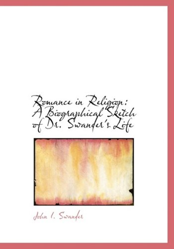 Romance in Religion: A Biographical Sketch of Dr. Swander's Life (Large Print Edition)