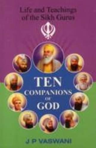 Ten Companions to God: Life & Teachings of the Sikh Gurus