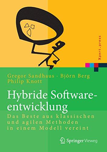 Hybride Softwareentwicklung: Das Beste aus klassischen und agilen Methoden in einem Modell vereint (Xpert.press)