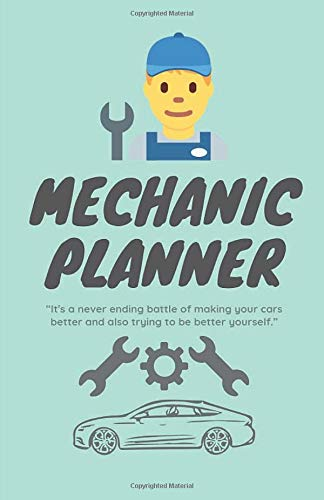 Mechanic Planner: 'It's a never ending battle of making your cars better and also trying to be better yourself.' - 2020 Calendar & Weekly Planner, Scheduler Organizer Appointment Notebook
