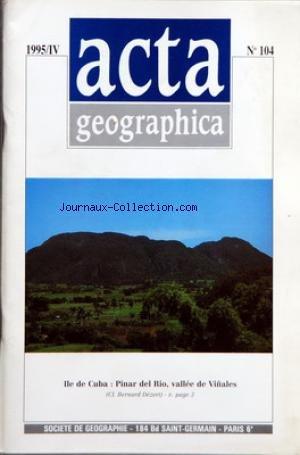 ACTA GEOGRAPHICA [No 104] du 01/10/1995 - SOMMAIRE LES CONSEQUENCES DE L'ISOLEMENT GEOPOLITIQUE DE CUBA PAR BERNARD DEZERT LA RECONVERSION PROFESSIONNELLE ET L'INTEGRATION DE LA COMMUNAUTE VIETNAMIENNE DANS LA REGION PARISIENNE PAR LAM THANH LIEM ET JEAN MAIS LA PATAGONIE CET OUBLI DU DESERT PAR MARCELA BENITEZ COMMUNICATION LES GLOBES DE LA BIBLIOTHEQUE DE LA SOCIETE DE GEOGRAPHIE PAR FRANCE DUCLOS NOTES DE LECTURE DESSAINT WILLIAM ET NGWANA AVOUNADO AU SUD DES NUAGES PAR BERNARD LE CALLOC'H M