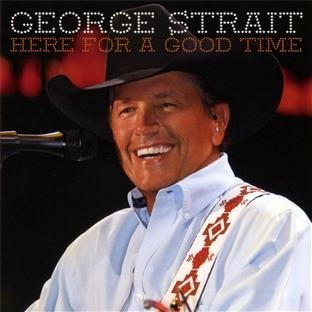 here-for-a-good-time-by-george-strait