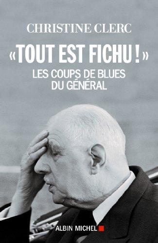 """""""Tout est fichu !"""" : Les coups de blues du Général (A.M. HISTOIRE)"""
