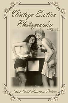 Vintage Erotica Vol 3, Glamour 1930-1960 (History in Pictures) (Vintage Erotica Vol 3, In Pictures) (English Edition) par [cdj Media]