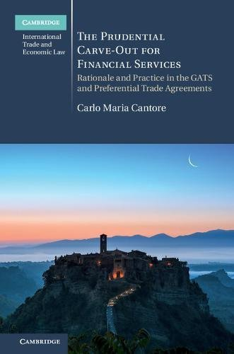 The Prudential Carve-Out for Financial Services: Rationale and Practice in the GATS and Preferential Trade Agreements (Cambridge International Trade and Economic Law)