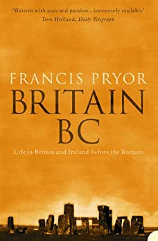 Britain BC: Life in Britain and Ireland Before the Romans (Text Only) by [Pryor, Francis]