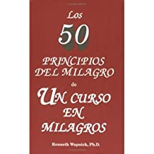 [(Los Cincuenta Principios del Milagro de Un Curso En Milagros * *)] [Author: Kenneth Wapnick] published on (September, 1994)
