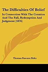 The Difficulties of Belief: In Connection with the Creation and the Fall, Redemption and Judgment (1876)
