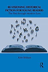 [(Re-visioning Historical Fiction for Young Readers : The Past Through Modern Eyes)] [By (author) Kim Wilson] published on (July, 2011)
