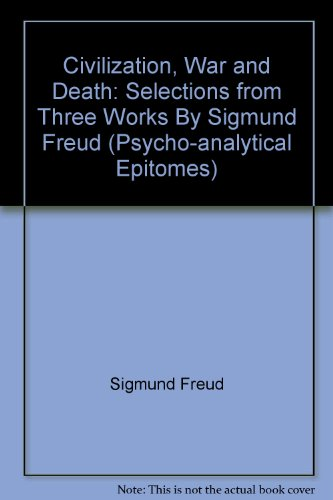 Civilization, War and Death: Selections from Three Works By Sigmund Freud (Psycho-analytical Epitomes)