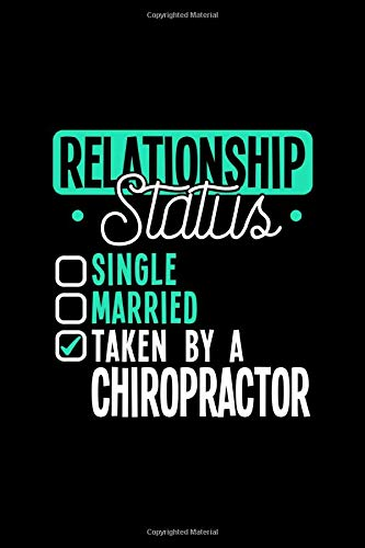 RELATIONSHIP STATUS TAKEN BY A CHIROPRACTOR: 6x9 inches college ruled notebook, 120 Pages, Composition Book and Journal, lovely gift for your favorite Chiropractor