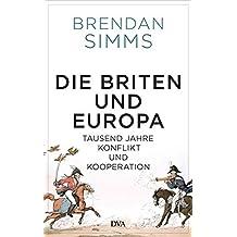 Die Briten und Europa: Tausend Jahre Konflikt und Kooperation