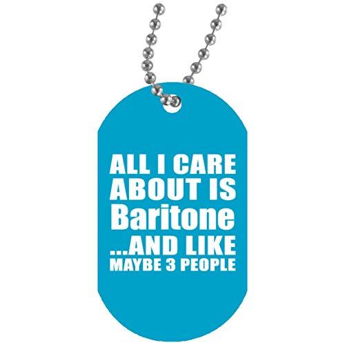 Designsify All I Care About is Baritone and Like Maybe 3 People - Military Dog Tag Turquoise/One Size, Militär Hundemarke Silberkette ID-Anhänger Kette, Geschenk für Geburtstag, Weihnachten