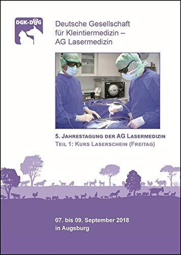 5. Jahrestagung der AG Lasermedizin, Teil 1: Kurs Laserschein (Freitag): Deutsche Gesellschaft für Kleintiermedizin - AG Lasermedizin