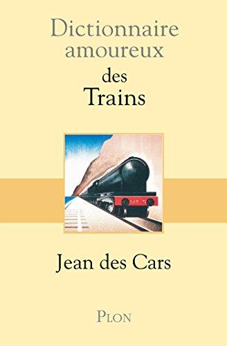 Dictionnaire amoureux des trains (DICT AMOUREUX) par JEAN DES CARS