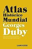 Atlas Histórico Mundial G.Duby (Larousse - Atlas)