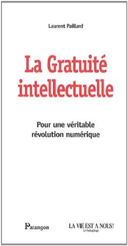 La gratuité intellectuelle : Pour une véritable révolution numérique