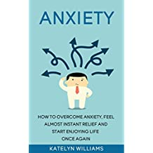 Anxiety: How To Overcome Anxiety, Feel Almost Instant Relief And Start Enjoying Life Once Again! (how to naturally fight anxiety, anxiety self help,Anxiety ... relief ,anxiety) (English Edition)