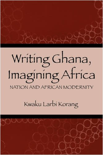 Korang, K: Writing Ghana, Imagining Africa - Nation and Afri: Nation and African Modernity (Rochester Studies in African Culture and the Diaspora, Band 16)