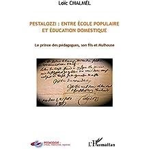 Pestalozzi : entre école populaire et éducation domestique: Le prince des pédagogues, son fils et Mulhouse