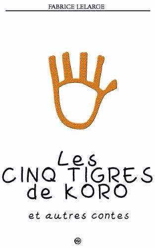 Les cinq tigres de KORO par Fabrice Lelarge