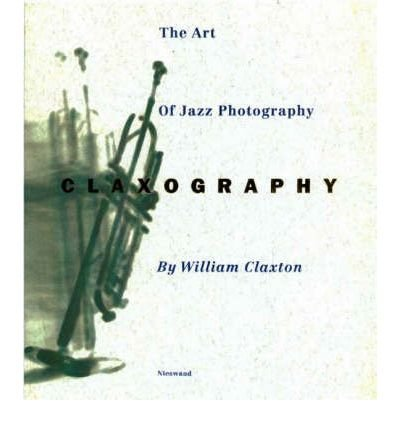 [(Claxography: Art of Jazz Photography)] [ By (author) William Claxton, By (author) James Gavin ] [April, 1996]