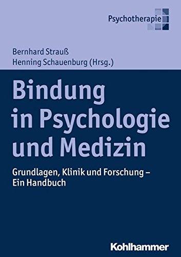 Bindung in Psychologie und Medizin: Grundlagen, Klinik und Forschung - Ein Handbuch