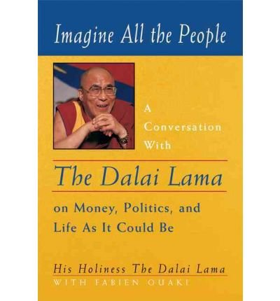 Imagine All the People: A Conversation with the Dalai Lama on Money, Politics and Life as it Could be (Paperback) - Common