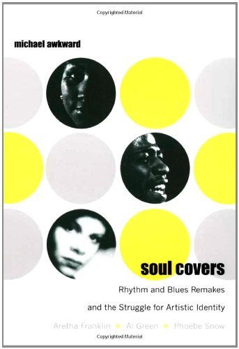Soul Covers: Rhythm and Blues Remakes and the Struggle for Artistic Identity (Aretha Franklin, Al Green, Phoebe Snow) (Refiguring American Music) by Michael Awkward (11-Jun-2007) Paperback