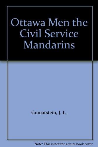 The Ottawa Men: Civil Service Mandarins por J. L. Granatstein