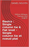Basics : Single column tie & flat knot - Single column tie et noeud plat : Edition bilingue français and...