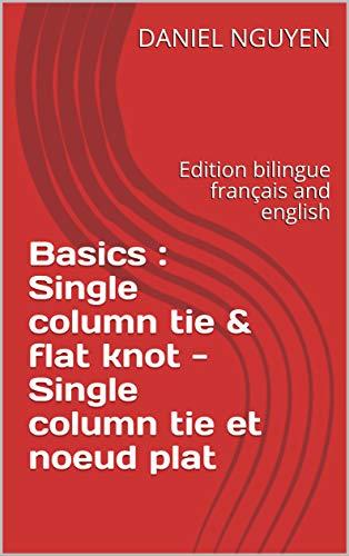 Basics : Single column tie & flat knot - Single column tie et noeud plat : Edition bilingue français and english (Shibari Basics t. 1) par DANIEL NGUYEN