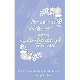 Amanita Walmer and the Amberleigh Flower : Teen Edition (The Danny Canterbury Tales Book 5) (English Edition)