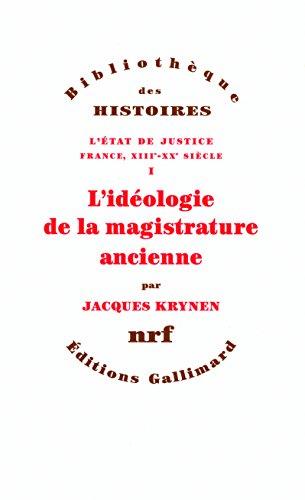 L'État de justice (France, XIIIe-XXe siècle), I:L'idéologie de la magistrature ancienne