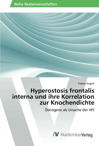 Hyperostosis frontalis interna und ihre Korrelation zur Knochendichte: Östrogene als Ursache der HFI