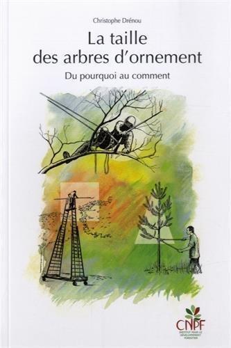 La Taille des Arbres d'Ornement : du Pourquoi au Comment (ed. Ractualise) de Christophe Drnou (26 janvier 2015) Broch