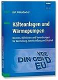 Kälteanlagen und Wärmepumpen: Normen, Richtlinien und Verordnungen für Herstellung, Bereitstellung und Betrieb - Dirk Willenbockel
