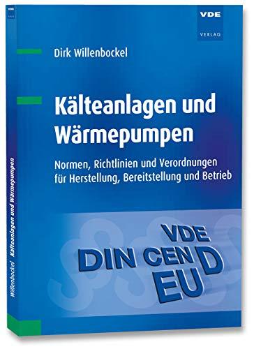 Kälteanlagen und Wärmepumpen: Normen, Richtlinien und Verordnungen für Herstellung, Bereitstellung und Betrieb -