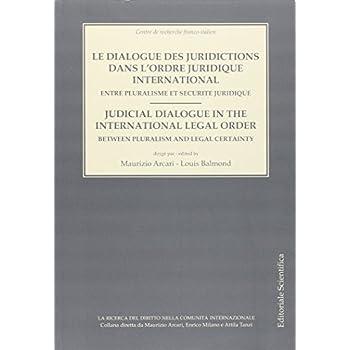 Le Dialogue Des Juridictions Dans L'ordre Juridique International. Entre Pluralisme Et Sécurité Juridique