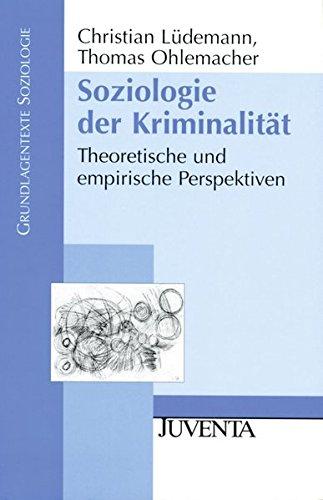 Soziologie der Kriminalität: Theoretische und empirische Perspektiven (Grundlagentexte Soziologie)
