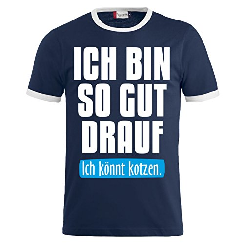 Männer und Herren T-Shirt Ich bin so gut drauf ICH KÖNNTE KOTZEN Dunkelblau/Weiß