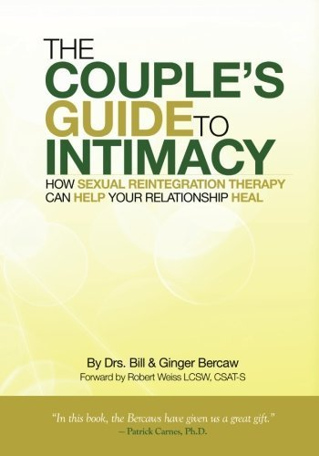 The Couple's Guide to Intimacy: How Sexual Reintegration Therapy Can Help Your Relationship Heal by Bercaw CSAT CST, Dr. Bill, Bercaw CSAT CST, Dr. Ginger (2010) Paperback