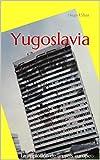 Yugoslavia: La implosión de un país europeo