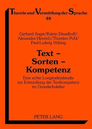 Text - Sorten - Kompetenz: Eine echte Longitudinalstudie zur Entwicklung der Textkompetenz im Grundschulalter (Theorie und Vermittlung der Sprache, Band 48)