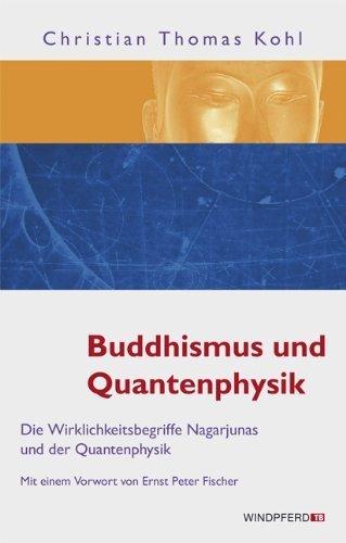 Buddhismus und Quantenphysik - Die Wirklichkeitsbegriffe Nagarjunas und der Quantenphysik von Christian Thomas Kohl (30. Juli 2009) Taschenbuch
